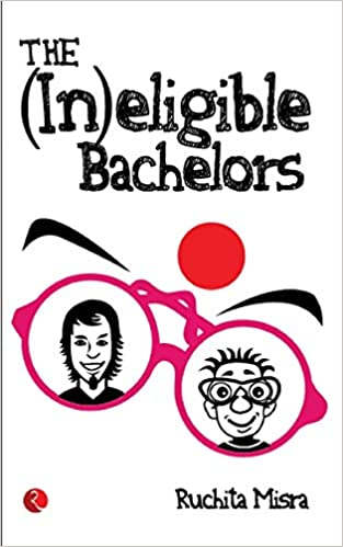 The (In)eligible Bachelors by Ruchita Misra