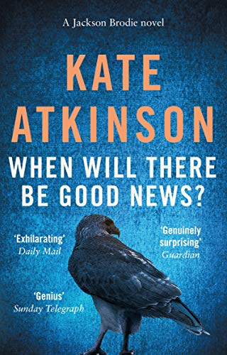 WHEN WILL THERE BE GOOD NEWS ? by KATE ATKINSON