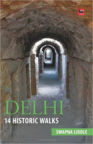 DELHI 14 HISTORIC WALKS by SWAPNA LIDDLE
