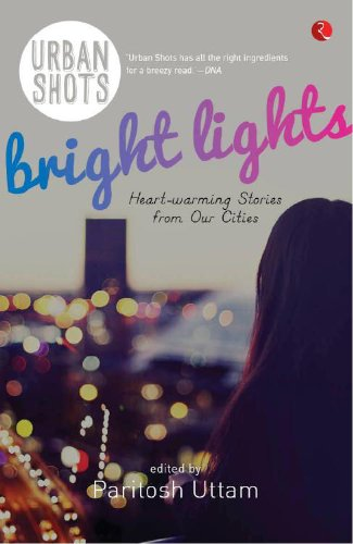 URBAN SHOTS BRIGHT LIGHTS Edited by PARITOSH UTTAM