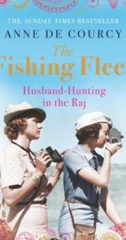 THE FISHING FLEET Husband-Hunting in the Raj by Anne de Courcy