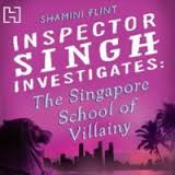 Inspector Singh investigates : The Singapore School of Villainy by Shamini Flint