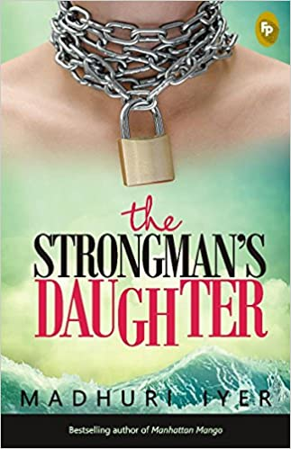 THE STRONGMAN'S DAUGHTER by Madhuri Iyer