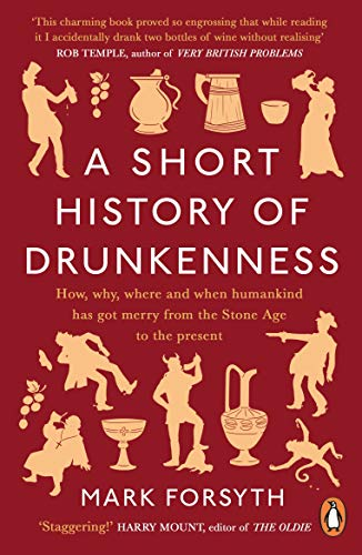 A SHORT HISTORY OF DRUNKENNESS by MARK FORSYTH