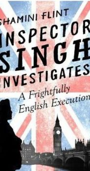 INSPECTOR SINGH INVESTIGATES: A FRIGHTFULLY ENGLISH EXECUTION by SHAMINI FLINT